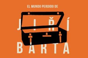 El mundo perdido de JIRI BARTA
